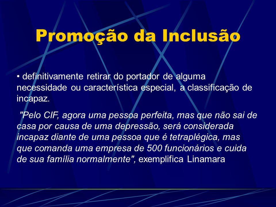 Promoção da Inclusão definitivamente retirar do portador de alguma necessidade ou característica especial, a classificação de incapaz.