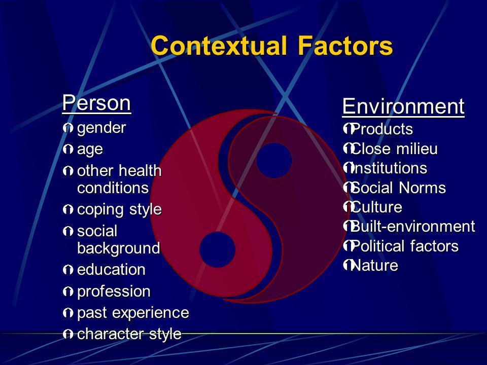 Contextual Factors Person Ý gender Ý age Ý other health conditions Ý coping style Ý social background Ý education Ý profession Ý past experience Ý cha