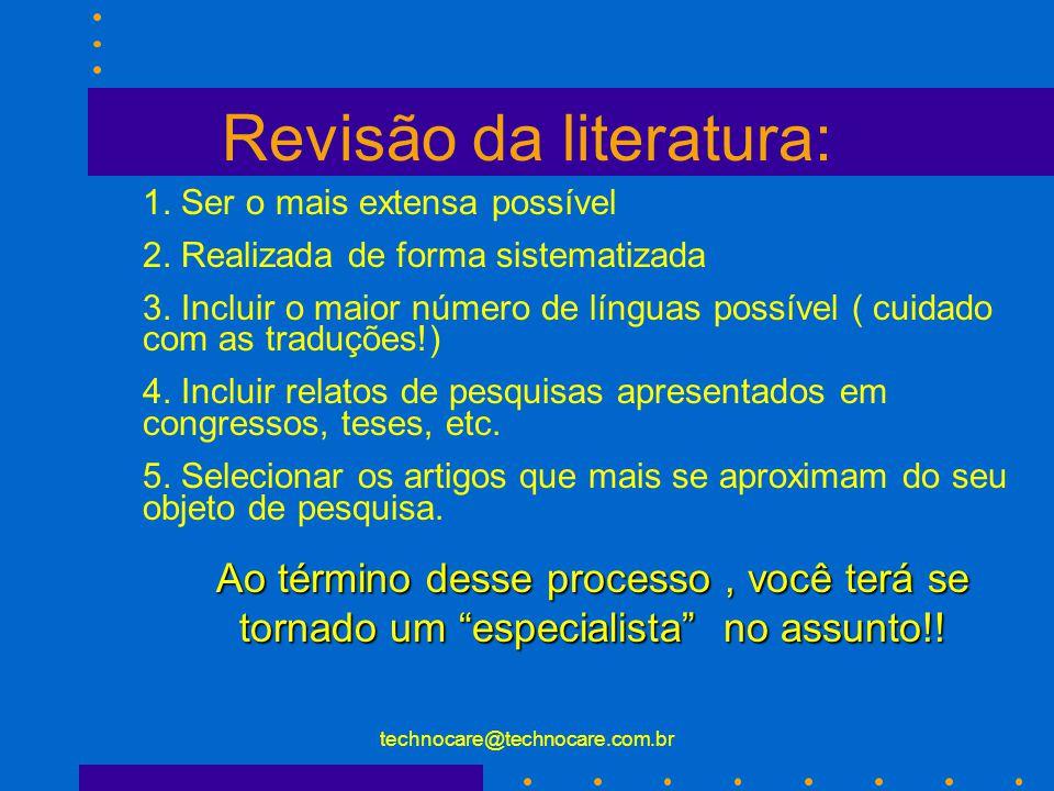technocare@technocare.com.br Revisão da literatura: 1. Ser o mais extensa possível 2. Realizada de forma sistematizada 3. Incluir o maior número de lí