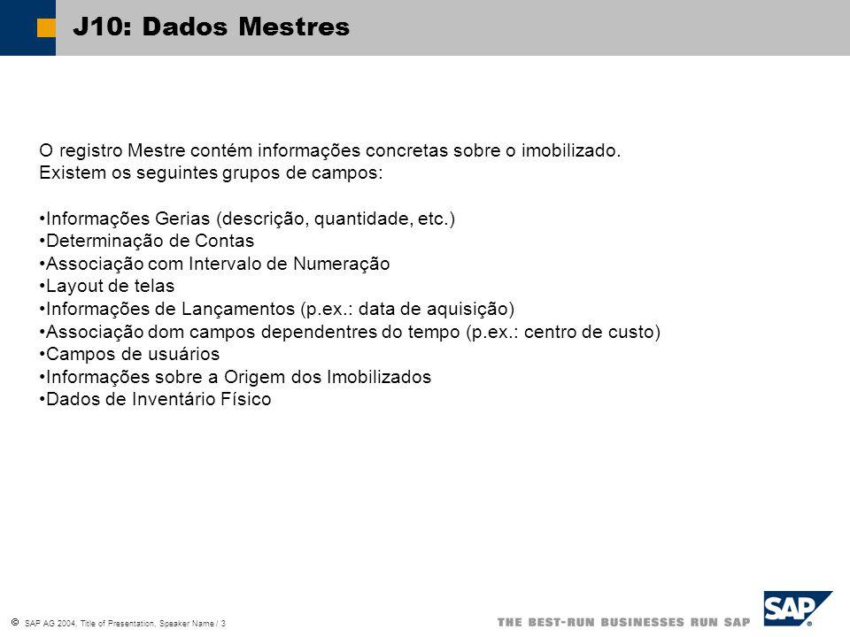  SAP AG 2004, Title of Presentation, Speaker Name / 3 J10: Dados Mestres O registro Mestre contém informações concretas sobre o imobilizado.