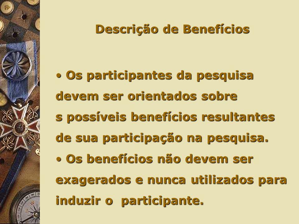 Descrição de Benefícios Os participantes da pesquisa Os participantes da pesquisa devem ser orientados sobre s possíveis benefícios resultantes de sua participação na pesquisa.