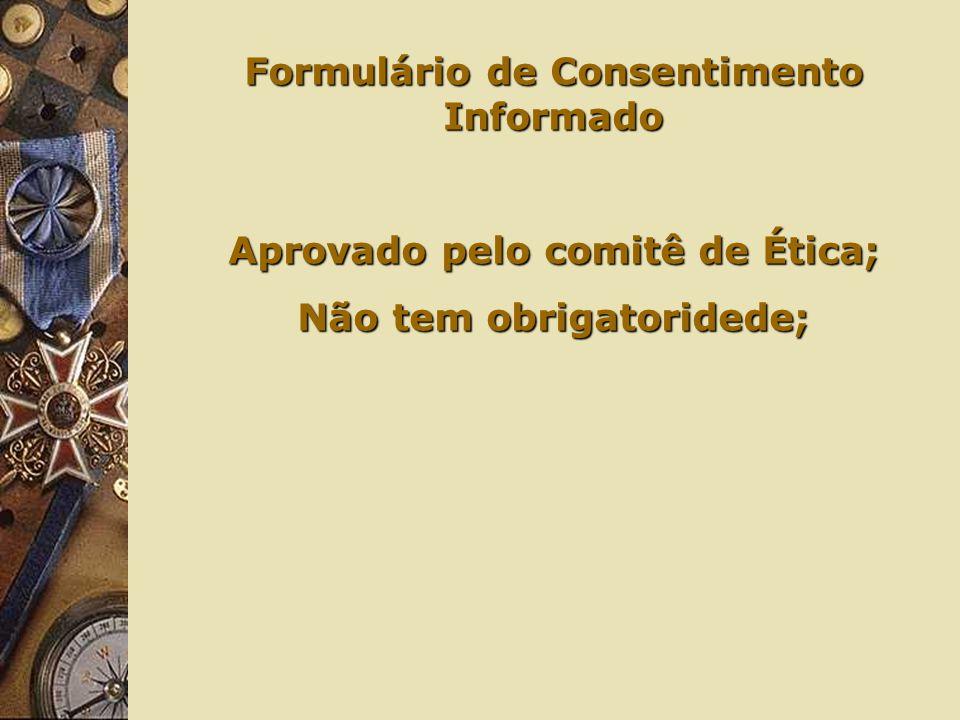 Formulário de Consentimento Informado Aprovado pelo comitê de Ética; Não tem obrigatoridede;