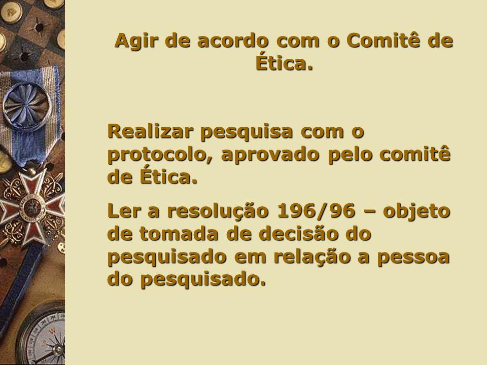 Agir de acordo com o Comitê de Ética.