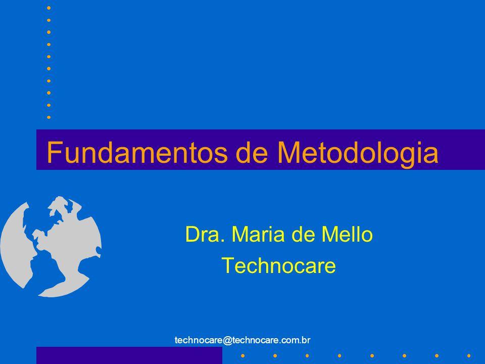 technocare@technocare.com.br Fundamentos de Metodologia Dra. Maria de Mello Technocare