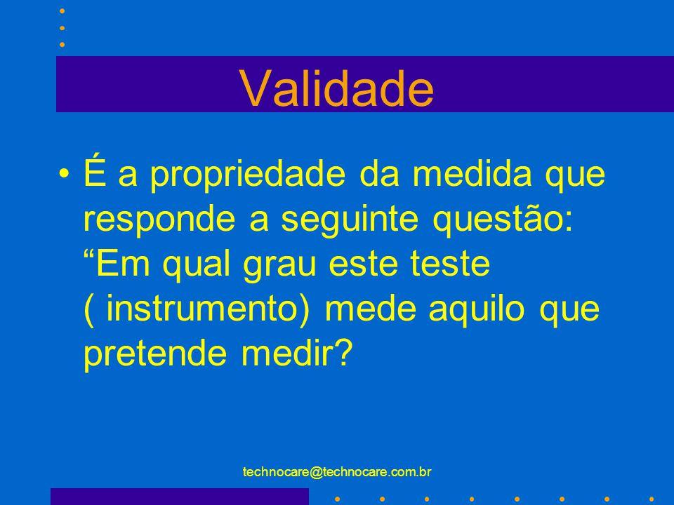 technocare@technocare.com.br Escalas de Medida Intervalar: valores que relatam uma ordem e os valores entre os intervalos é o mesmo. A distância entre