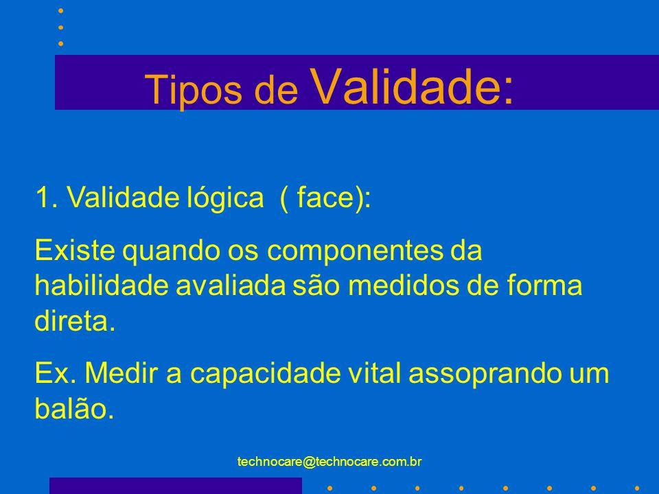 """technocare@technocare.com.br Validade É a propriedade da medida que responde a seguinte questão: """"Em qual grau este teste ( instrumento) mede aquilo q"""