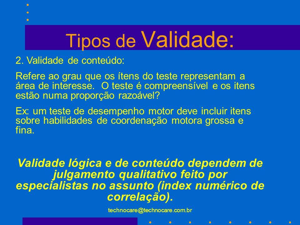 technocare@technocare.com.br Tipos de Validade: 1. Validade lógica ( face): Existe quando os componentes da habilidade avaliada são medidos de forma d