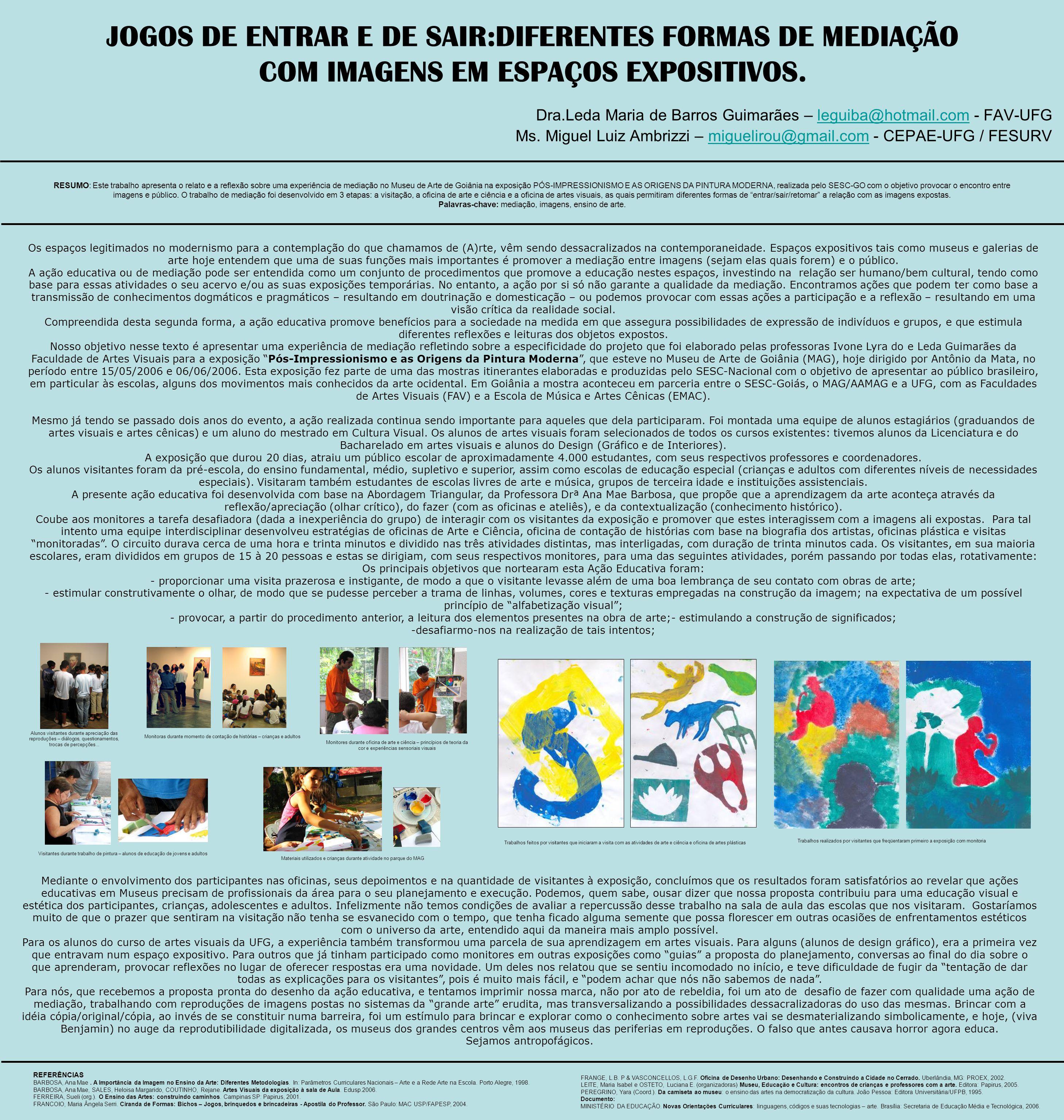 JOGOS DE ENTRAR E DE SAIR:DIFERENTES FORMAS DE MEDIAÇÃO COM IMAGENS EM ESPAÇOS EXPOSITIVOS. Dra.Leda Maria de Barros Guimarães – leguiba@hotmail.com -