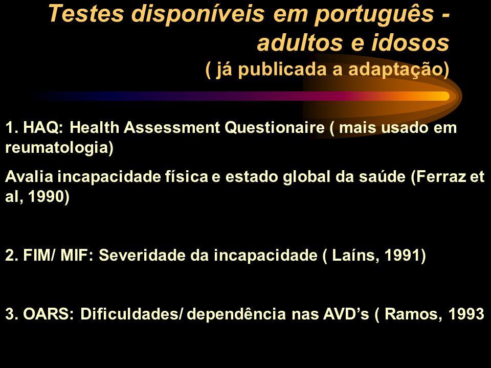 Testes disponíveis em português - adultos e idosos ( já publicada a adaptação) 1. HAQ: Health Assessment Questionaire ( mais usado em reumatologia) Av