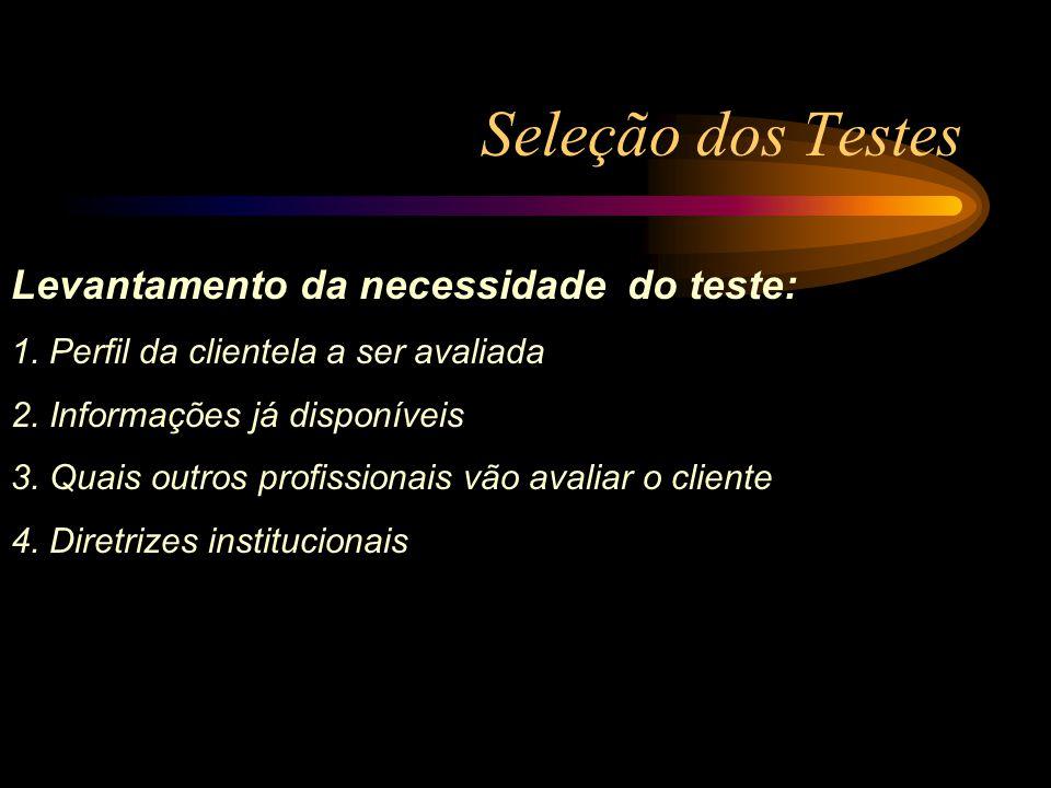 Seleção dos Testes Levantamento da necessidade do teste: 1. Perfil da clientela a ser avaliada 2. Informações já disponíveis 3. Quais outros profissio