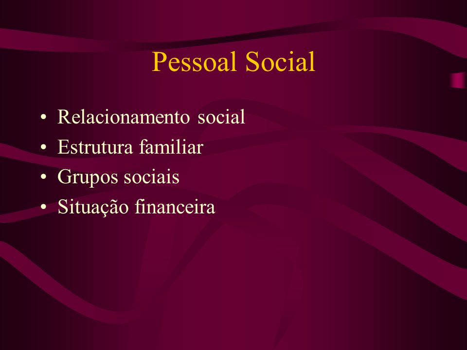 Pessoal Social Relacionamento social Estrutura familiar Grupos sociais Situação financeira