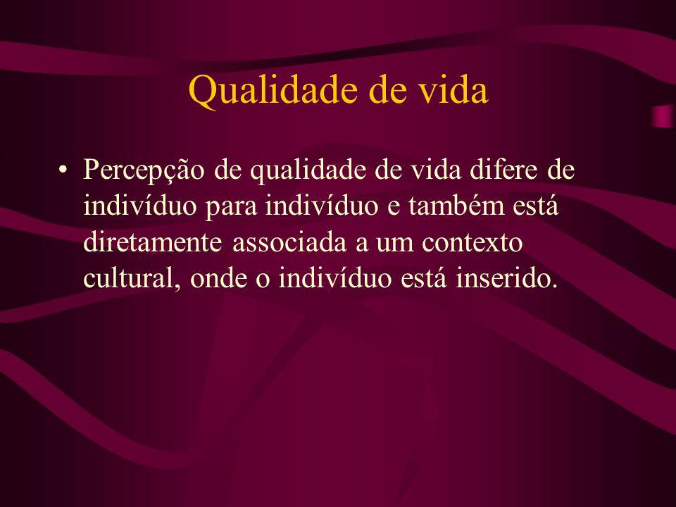 Qualidade de vida Percepção de qualidade de vida difere de indivíduo para indivíduo e também está diretamente associada a um contexto cultural, onde o