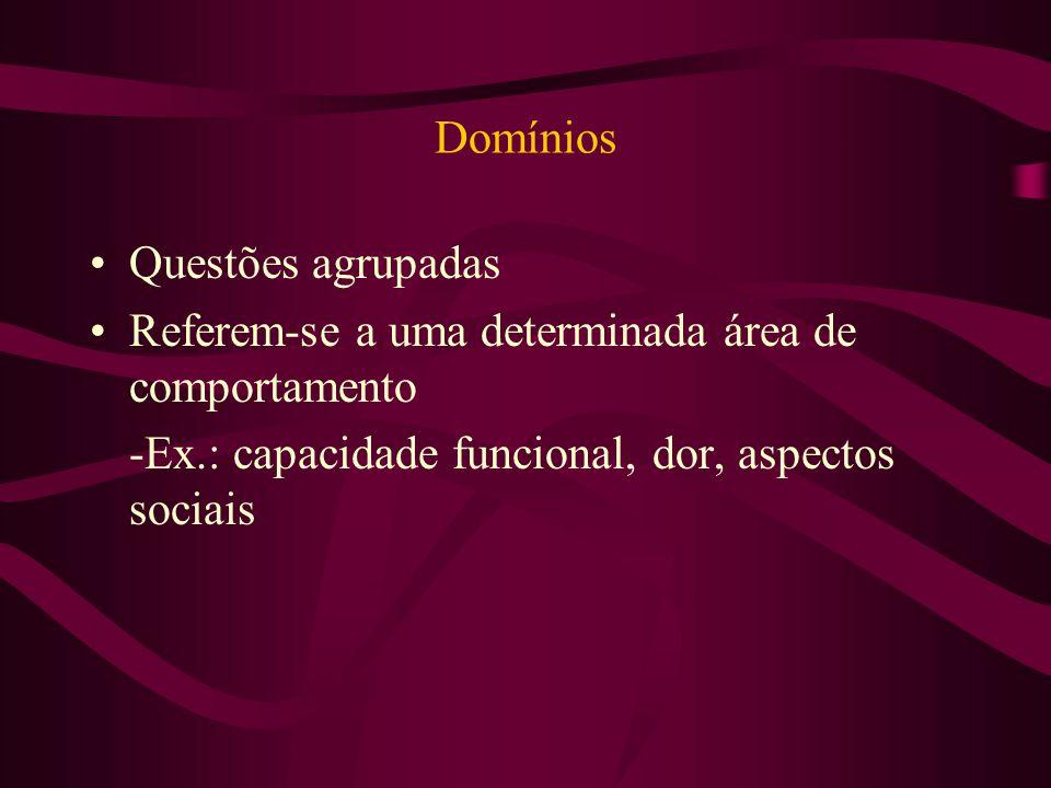 Domínios Questões agrupadas Referem-se a uma determinada área de comportamento -Ex.: capacidade funcional, dor, aspectos sociais