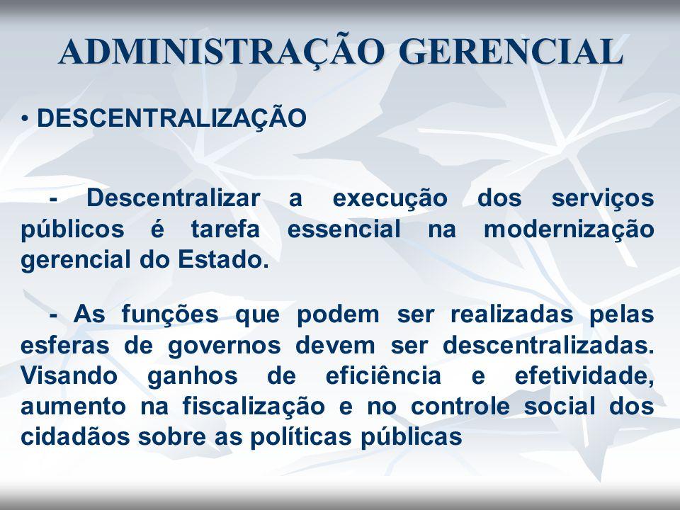 DESCENTRALIZAÇÃO - Descentralizar a execução dos serviços públicos é tarefa essencial na modernização gerencial do Estado. - As funções que podem ser