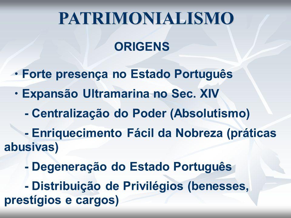 ORIGENS  Forte presença no Estado Português  Expansão Ultramarina no Sec. XIV - Centralização do Poder (Absolutismo) - Enriquecimento Fácil da Nobre