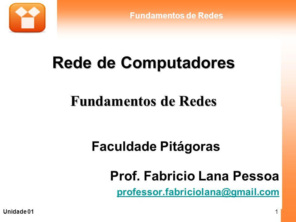 1Unidade 01 Fundamentos de Redes Faculdade Pitágoras Prof. Fabricio Lana Pessoa professor.fabriciolana@gmail.com Rede de Computadores Fundamentos de R