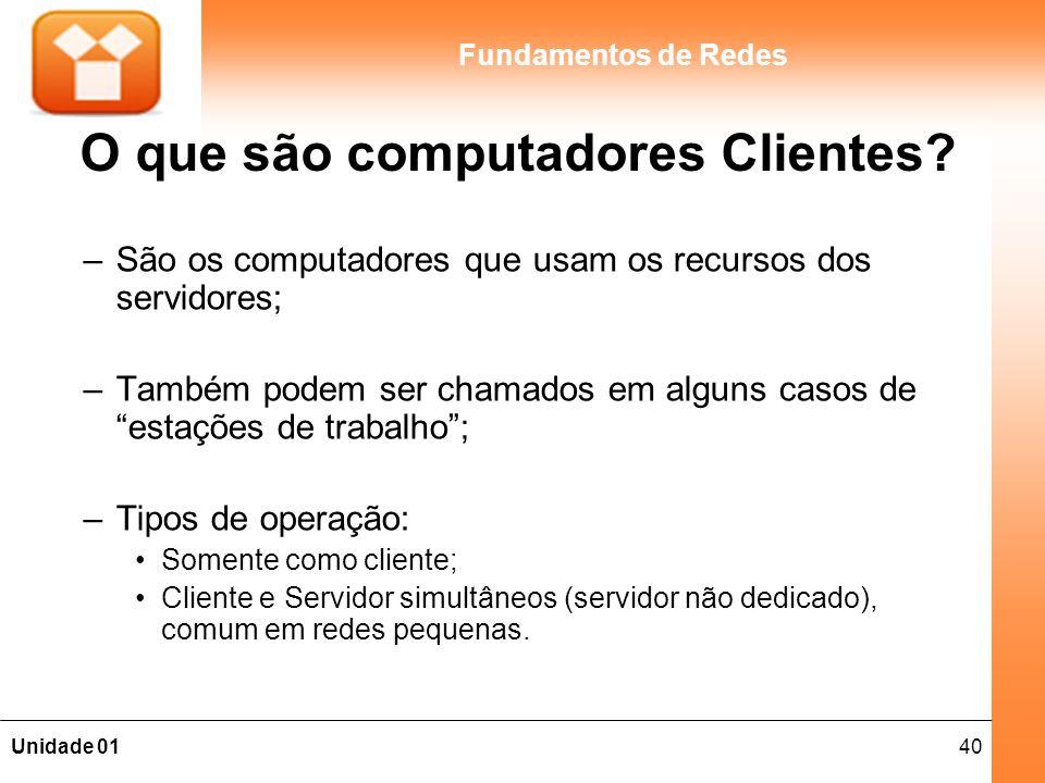 40Unidade 01 Fundamentos de Redes O que são computadores Clientes.