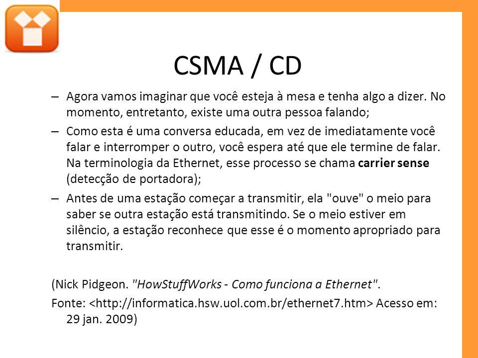 CSMA / CD – Agora vamos imaginar que você esteja à mesa e tenha algo a dizer.