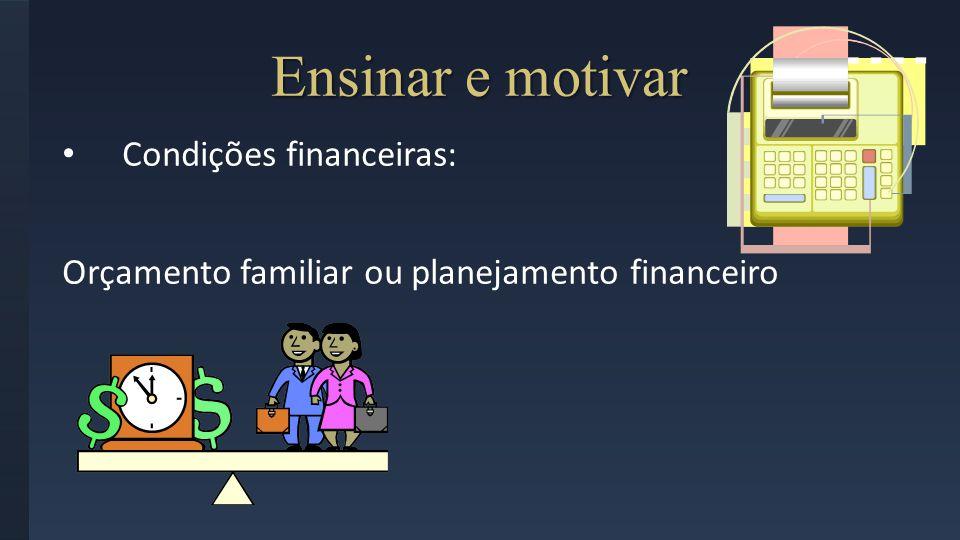Condições financeiras: Ensinar e motivar Orçamento familiar ou planejamento financeiro