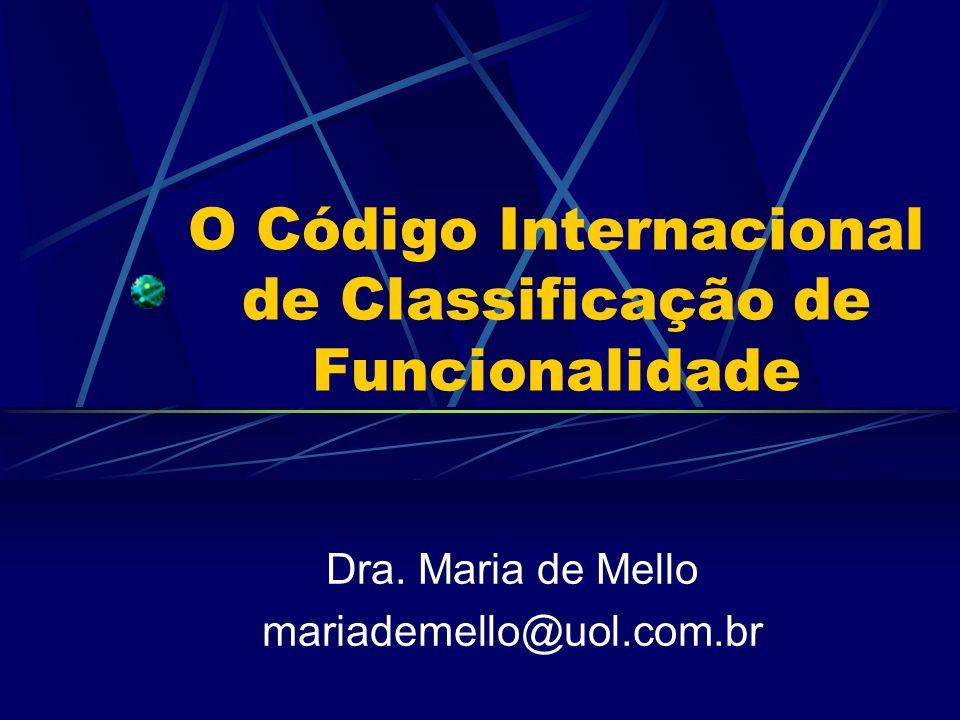 O Código Internacional de Classificação de Funcionalidade Dra. Maria de Mello mariademello@uol.com.br