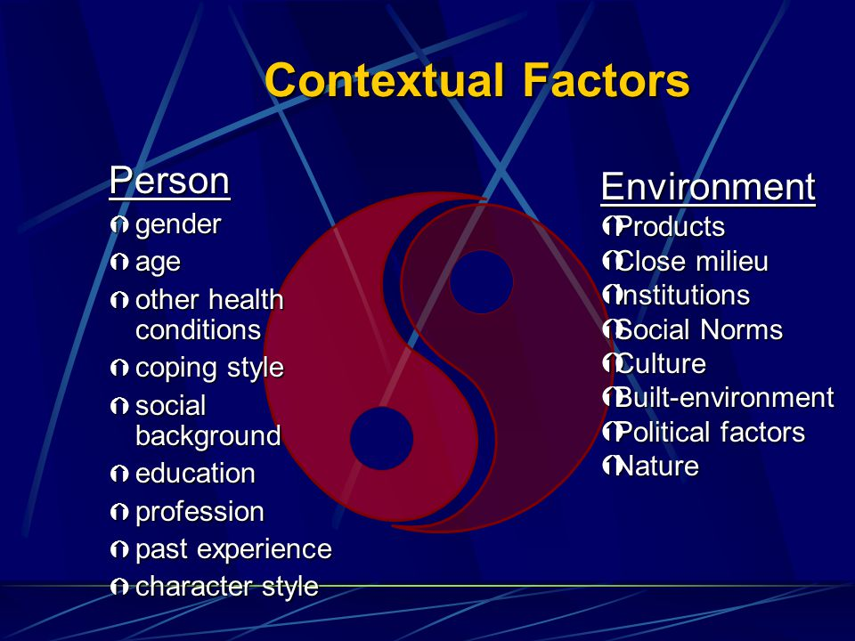 Contextual Factors Person Ý gender Ý age Ý other health conditions Ý coping style Ý social background Ý education Ý profession Ý past experience Ý cha