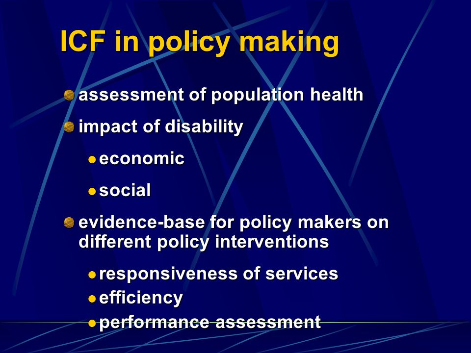 ICF in policy making assessment of population health impact of disability economic economic social social evidence-base for policy makers on different