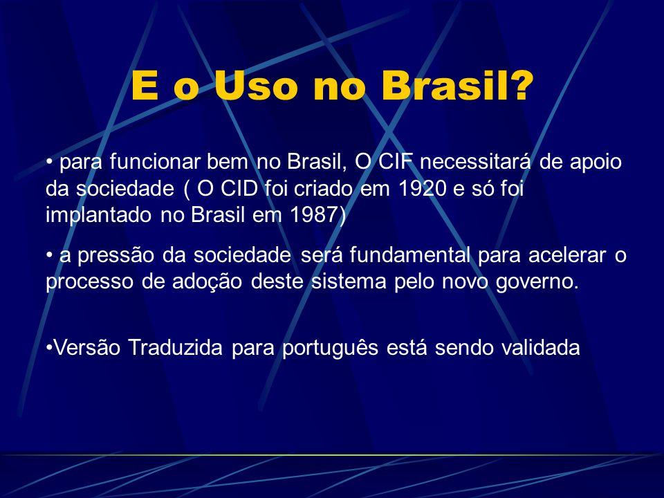 E o Uso no Brasil? para funcionar bem no Brasil, O CIF necessitará de apoio da sociedade ( O CID foi criado em 1920 e só foi implantado no Brasil em 1