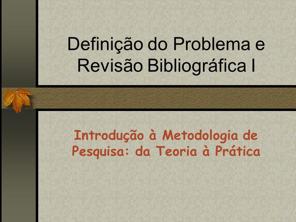 Definição do Problema e Revisão Bibliográfica I Introdução à Metodologia de Pesquisa: da Teoria à Prática