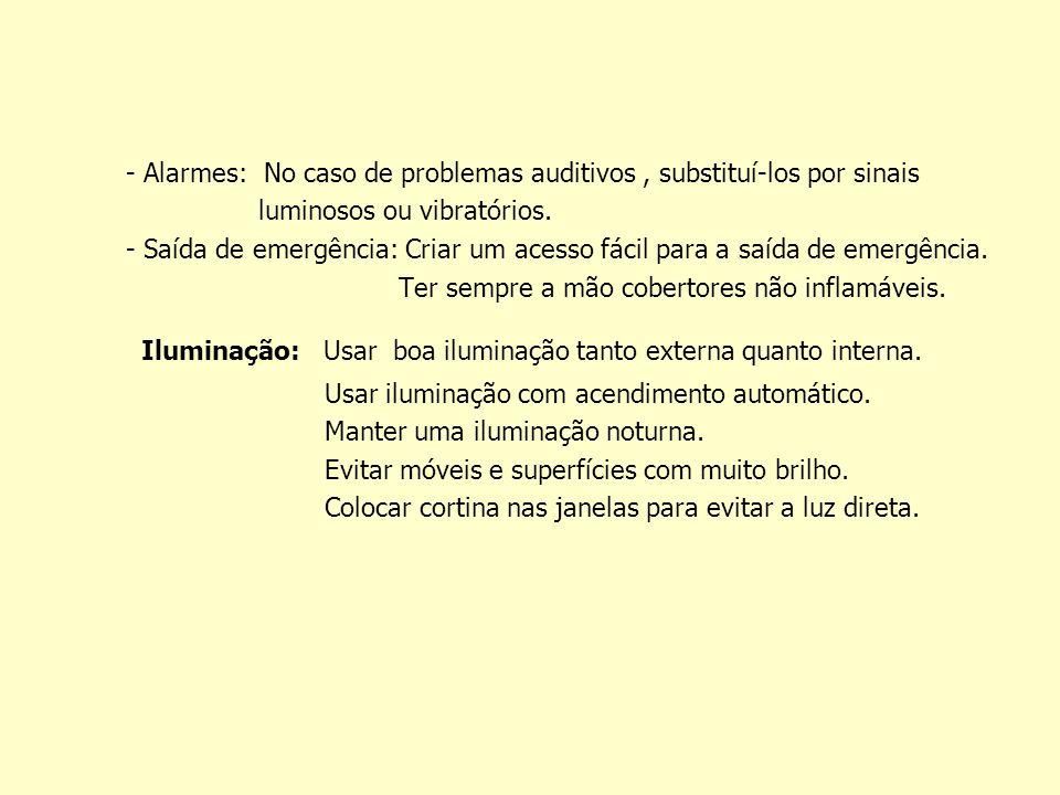 - Alarmes: No caso de problemas auditivos, substituí-los por sinais luminosos ou vibratórios.