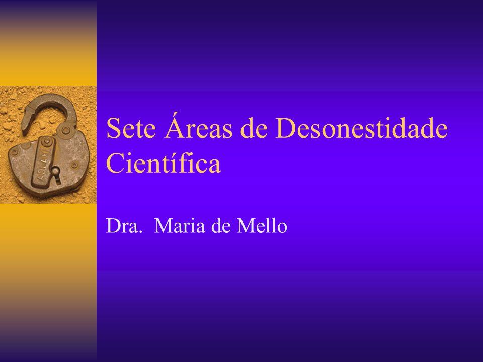 Sete Áreas de Desonestidade Científica Dra. Maria de Mello
