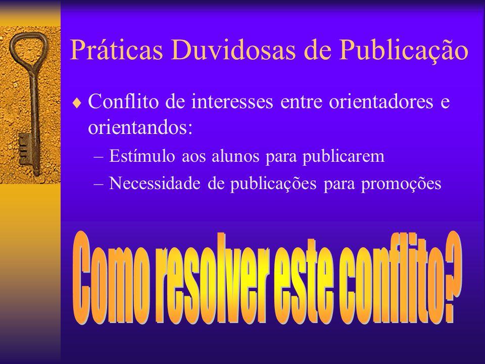 Práticas Duvidosas de Publicação  Conflito de interesses entre orientadores e orientandos: –Estímulo aos alunos para publicarem –Necessidade de publicações para promoções
