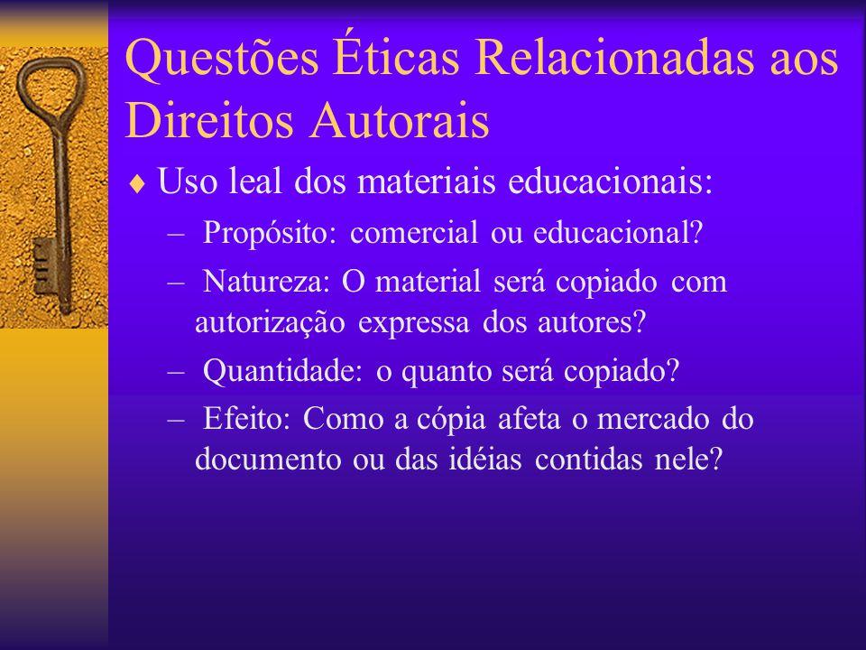 Questões Éticas Relacionadas aos Direitos Autorais  Uso leal dos materiais educacionais: – Propósito: comercial ou educacional.