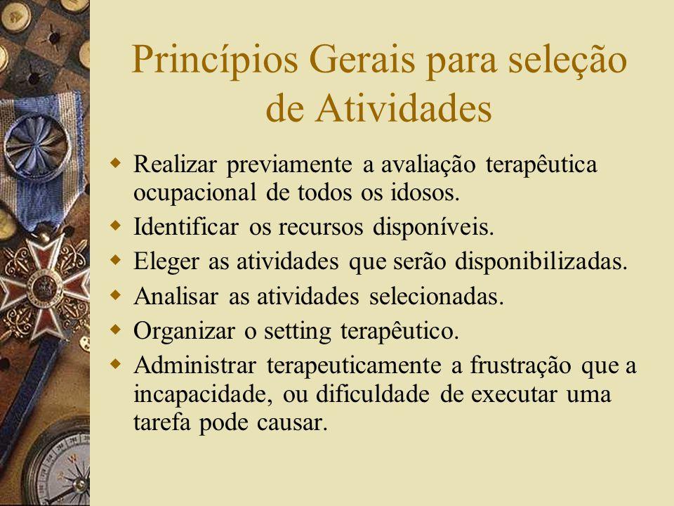 Princípios Gerais para seleção de Atividades  Realizar previamente a avaliação terapêutica ocupacional de todos os idosos.
