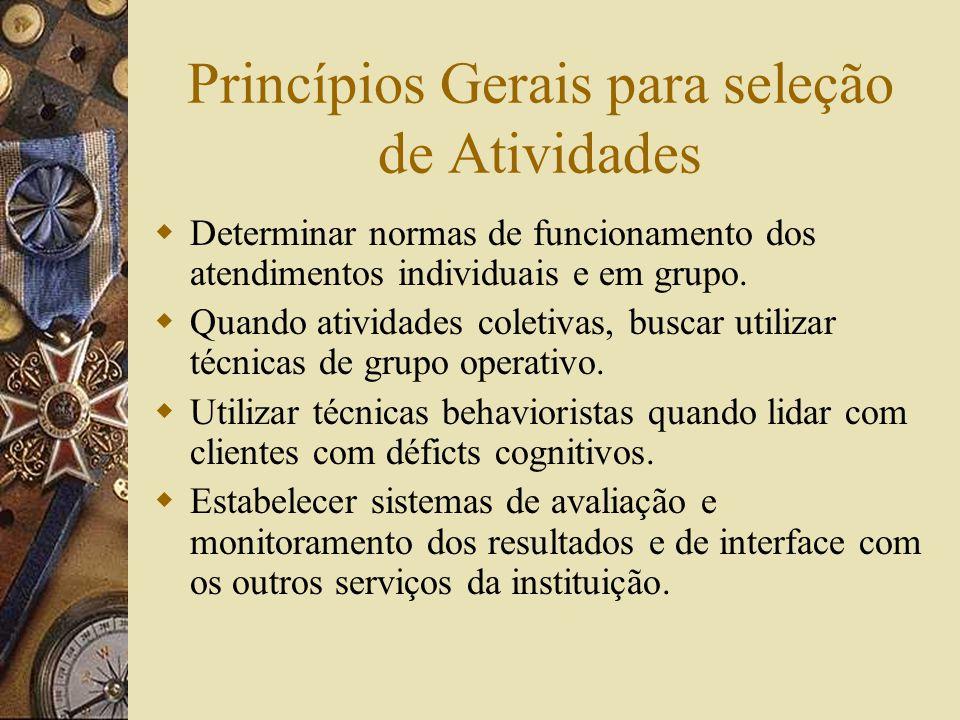 Princípios Gerais para seleção de Atividades  Determinar normas de funcionamento dos atendimentos individuais e em grupo.
