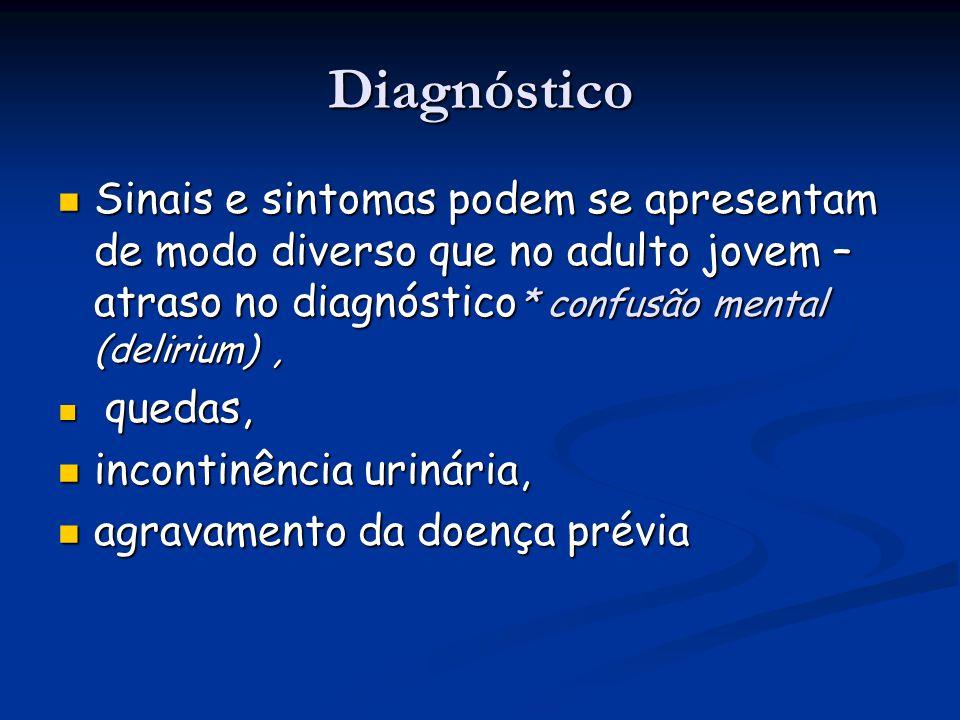 Diagnóstico Sinais e sintomas podem se apresentam de modo diverso que no adulto jovem – atraso no diagnóstico * confusão mental (delirium), Sinais e s