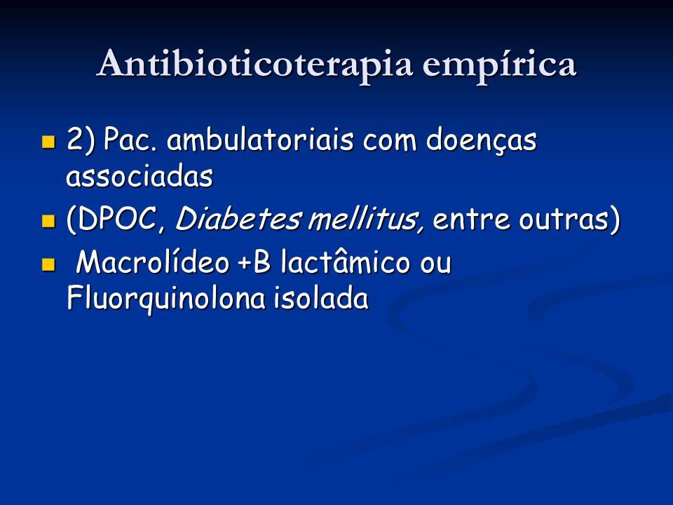 Antibioticoterapia empírica 2) Pac. ambulatoriais com doenças associadas 2) Pac. ambulatoriais com doenças associadas (DPOC, Diabetes mellitus, entre
