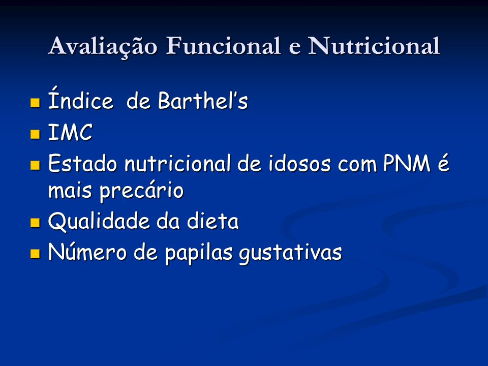 Avaliação Funcional e Nutricional Índice de Barthel's Índice de Barthel's IMC IMC Estado nutricional de idosos com PNM é mais precário Estado nutricio