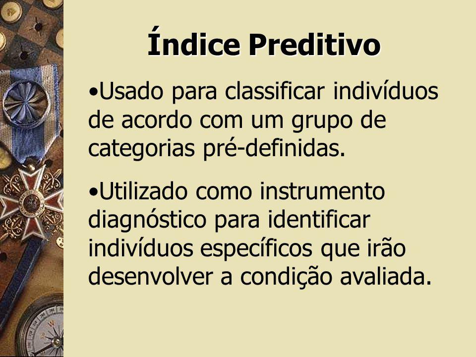 Índice Preditivo Usado para classificar indivíduos de acordo com um grupo de categorias pré-definidas. Utilizado como instrumento diagnóstico para ide