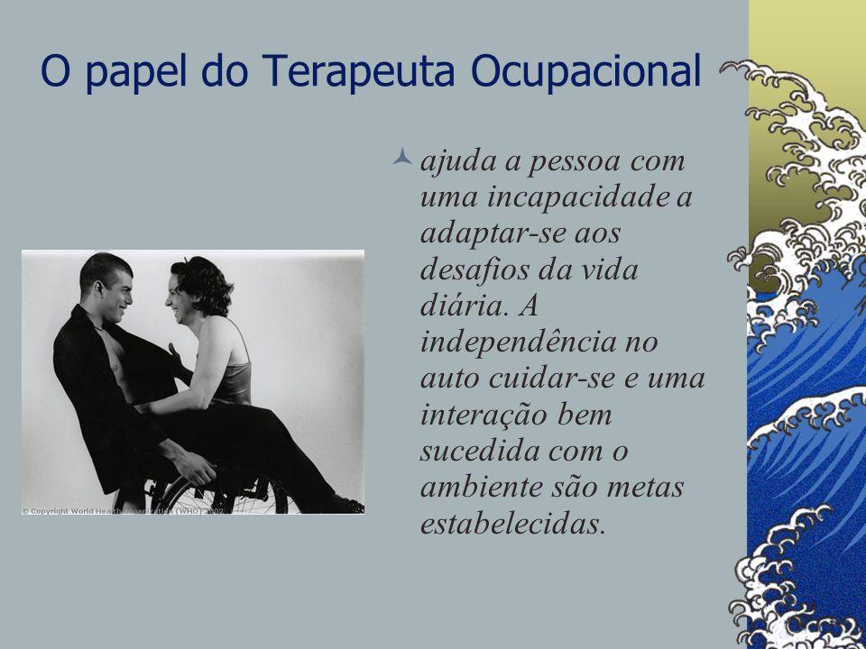 O papel do Terapeuta Ocupacional ajuda a pessoa com uma incapacidade a adaptar-se aos desafios da vida diária.