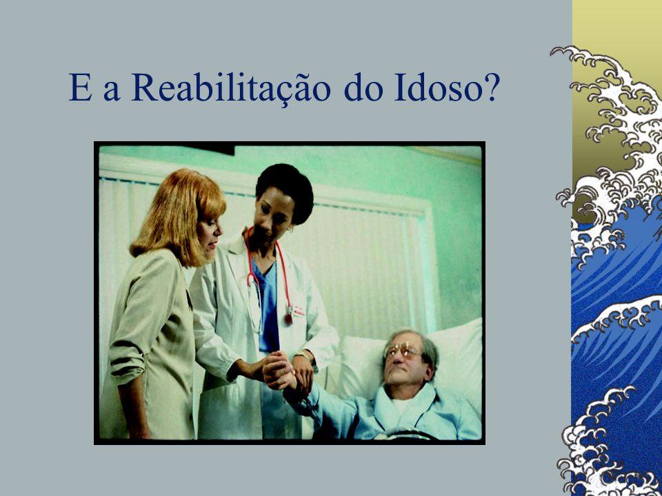 E a Reabilitação do Idoso?