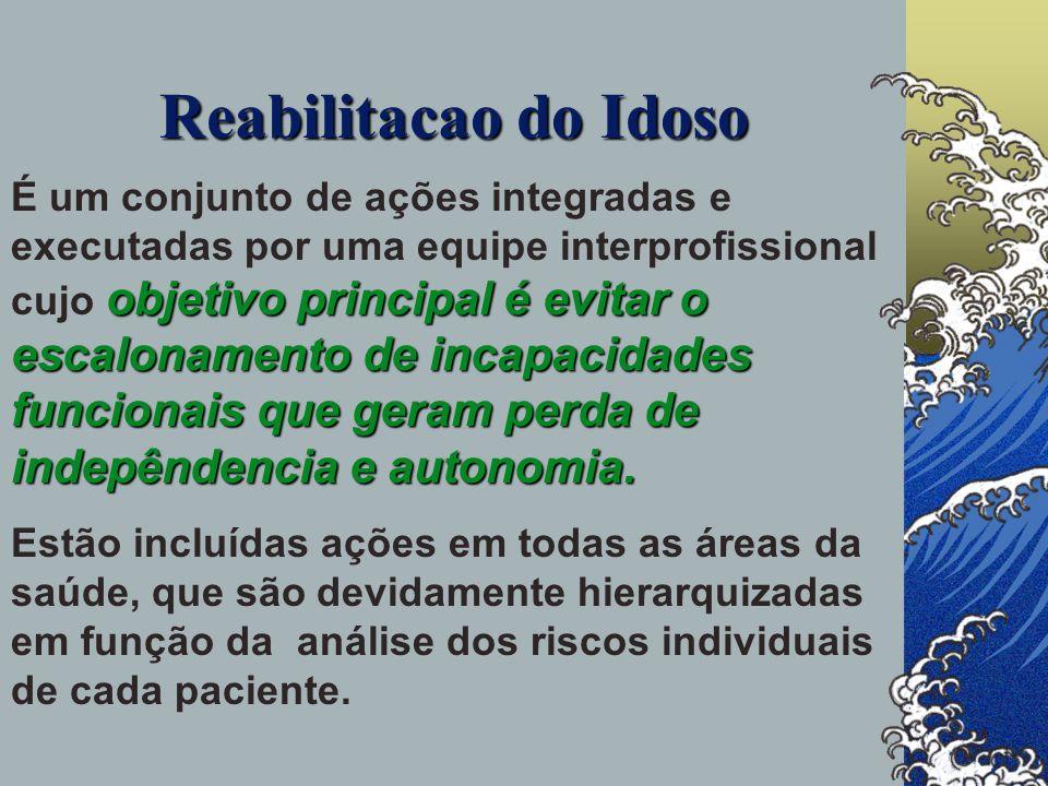 Reabilitacao do Idoso objetivo principal é evitar o escalonamento de incapacidades funcionais que geram perda de indepêndencia e autonomia.