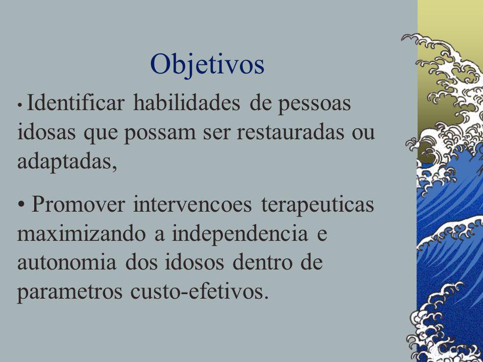 Objetivos Identificar habilidades de pessoas idosas que possam ser restauradas ou adaptadas, Promover intervencoes terapeuticas maximizando a independencia e autonomia dos idosos dentro de parametros custo-efetivos.