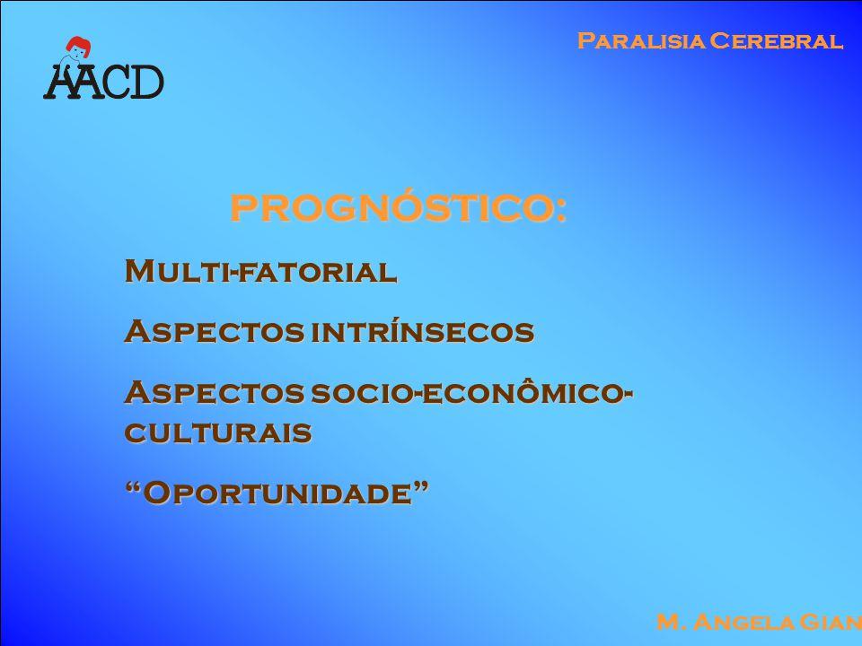 """M. Angela Gianni Paralisia Cerebral PROGNÓSTICO: Multi-fatorial Aspectos intrínsecos Aspectos socio-econômico- culturais """"Oportunidade"""""""