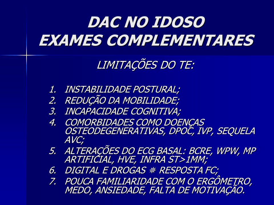 DAC NO IDOSO EXAMES COMPLEMENTARES LIMITAÇÕES DO TE: 1.INSTABILIDADE POSTURAL; 2.REDUÇÃO DA MOBILIDADE; 3.INCAPACIDADE COGNITIVA; 4.COMORBIDADES COMO