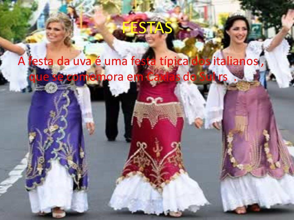 FESTAS A festa da uva é uma festa típica dos italianos, que se comemora em Caxias do Sul rs.