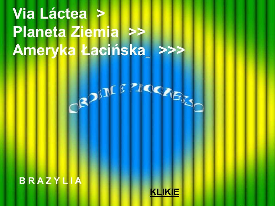 Via Láctea > Planeta Ziemia >> Ameryka Łacińska >>> B R A Z Y L I A KLIKIE