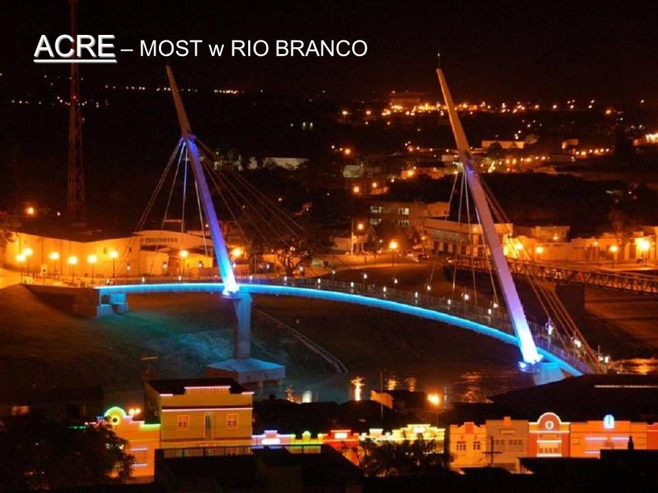 ACRE ACRE – MOST w RIO BRANCO