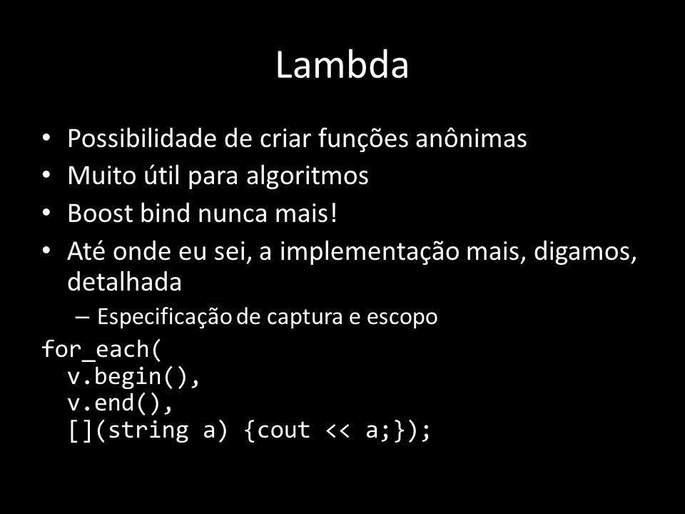 Nullptr Constante para ponteiro nulo, e não mais um #define NULL 0 Resolve o problema de overload de funções para int ou xpto*