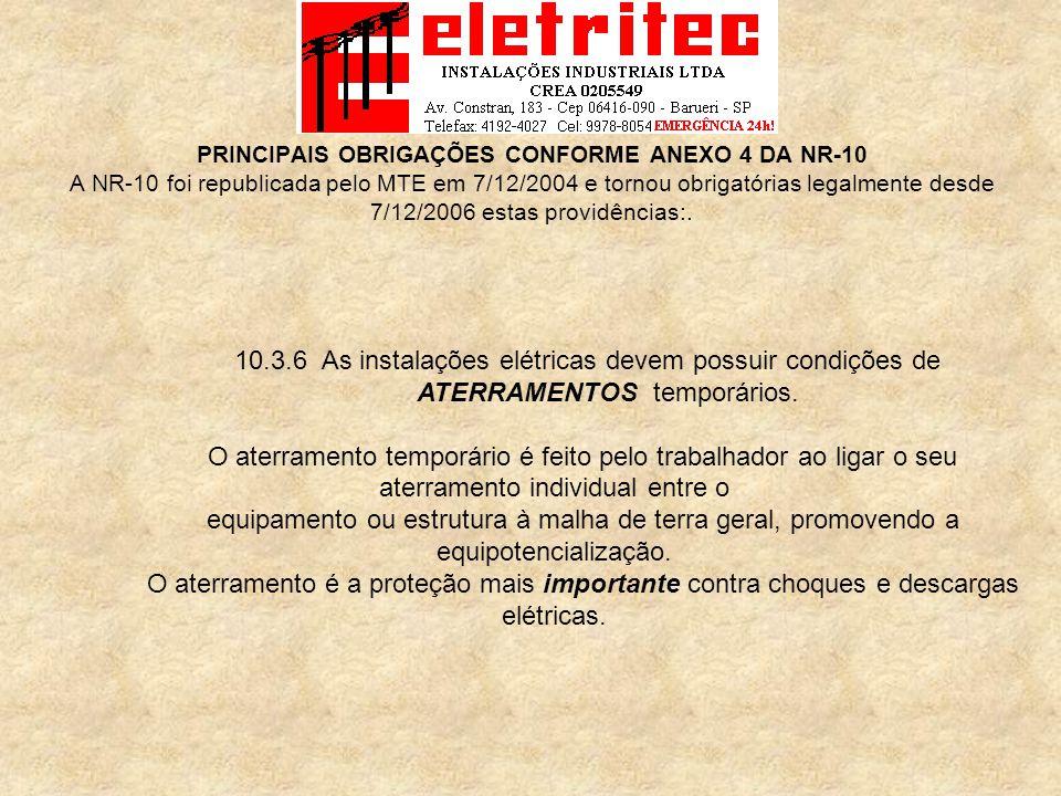 PRINCIPAIS OBRIGAÇÕES CONFORME ANEXO 4 DA NR-10 A NR-10 foi republicada pelo MTE em 7/12/2004 e tornou obrigatórias legalmente desde 7/12/2006 estas providências:.