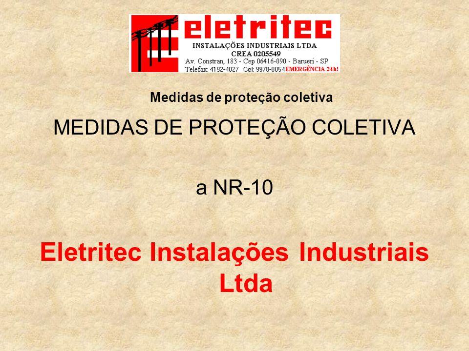 MEDIDAS DE PROTEÇÃO COLETIVA a NR-10 Eletritec Instalações Industriais Ltda Medidas de proteção coletiva
